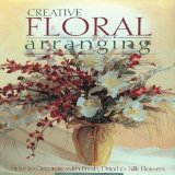 Portada de CREATIVE FLORAL ARRANGING: HOW TO DECORATE WITH FRESH, DRIED & SILK FLOWERS BY THE EDITORS OF CREATIVE PUBLISHING INTERNATIONAL (1998) PAPERBACK