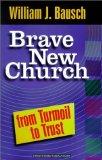 Portada de BRAVE NEW CHURCH: FROM TURMOIL TO TRUST (WORLD ACCORDING) BY BAUSCH, WILLIAM J. (2001) PAPERBACK