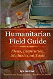 Portada de HUMANITARIAN FIELD GUIDE: IDEAS, INSPIRATION, METHODS AND TOOLS: RESOURCES AND TOOLS TO CREATE CHANGE IN THE WORLD BY DR CHRIS STOUT (2014-07-29)