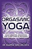 Portada de ORGASMIC YOGA: MASTURBATION, MEDITATION AND EVERYTHING IN-BETWEEN BY DR. MARTHA TARA LEE D.H.S. (2015-08-09)