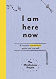 Portada de I AM HERE NOW: A CREATIVE MINDFULNESS GUIDE AND JOURNAL BY THE MINDFULNESS PROJECT (2015-10-01)