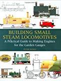 Portada de BUILDING SMALL STEAM LOCOMOTIVES: A PRACTICAL GUIDE TO MAKING ENGINES FOR GARDEN GAUGES BY PETER JONES (2009-01-15)