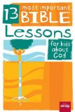 Portada de 13 MOST IMPORTANT BIBLE LESSONS FOR KIDS ABOUT GOD BY BROLSMA, JODY, THORNTON, DAVE, WALSH, COURTNEY, WITTE, VICKI (2011) PAPERBACK
