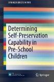 Portada de DETERMINING SELF-PRESERVATION CAPABILITY IN PRE-SCHOOL CHILDREN (SPRINGERBRIEFS IN FIRE) BY TACIUC, ANCA, DEDERICHS, ANNE S. (2014) PAPERBACK