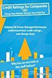 Portada de CREDIT RATINGS FOR COMPANIES...101 THINGS YOUR MOTHER SHOULD HAVE TOLD YOU: HELPING UK OWNER MANAGED BUSINESSES UNDERSTAND THEIR CREDIT RATINGS ... AND CHANGE THEM BY PETE WILD (2014-09-15)