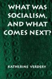 Portada de WHAT WAS SOCIALISM, AND WHAT COMES NEXT? (PRINCETON STUDIES IN CULTURE/POWER/HISTORY) BY VERDERY, KATHERINE PUBLISHED BY PRINCETON UNIVERSITY PRESS (1996)