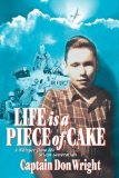Portada de LIFE IS A PIECE OF CAKE: A WHISPER FROM THE SILENT GENERATION BY WRIGHT, CAPTAIN DON (2009) PAPERBACK