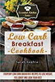 Portada de LOW CARB BREAKFAST COOKBOOK: EVERYDAY LOW CARB BREAKFAST RECIPES TO LOSE WEIGHT, FEEL GREAT AND LOOK YOUR BEST: VOLUME 56 (ESSENTIAL KITCHEN SERIES) BY SARAH SOPHIA (2015-06-15)