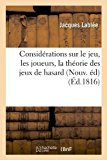 Portada de CONSIDERATIONS SUR LE JEU, LES JOUEURS, LA THEORIE DES JEUX DE HASARD (NOUV. ED) (ED.1816) (ARTS) BY LABLEE J. (2012-03-24)