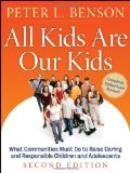 Portada de ALL KIDS ARE OUR KIDS: WHAT COMMUNITIES MUST DO TO RAISE CARING AND RESPONSIBLE CHILDREN AND ADOLESCENTS, 2ND EDITION 2ND (SECOND) EDITION BY BENSON, PETER L. PUBLISHED BY JOSSEY-BASS (2006) PAPERBACK