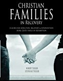 Portada de CHRISTIAN FAMILIES IN RECOVERY: A GUIDE FOR ADDICTION, RECOVERY & INTERVENTION USING GOD'S TOOLS OF REDEMPTION BY ROBERT AND STEPHANIE TUCKER (2014-07-07)