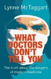 Portada de WHAT DOCTORS DON'T TELL YOU: THE TRUTH ABOUT THE DANGERS OF MODERN MEDICINE BY MCTAGGART, LYNNE 2ND (SECOND) EDITION [PAPERBACK(2005/2/1)]