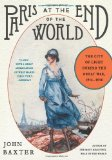 Portada de PARIS AT THE END OF THE WORLD: THE CITY OF LIGHT DURING THE GREAT WAR, 1914-1918 (P.S.) BY BAXTER, JOHN (2014) PAPERBACK