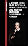 Portada de LA BIBLIA EN ESPAÑA: VIAJES, AVENTURAS Y PRISIONES DE UN INGLÉS EN SU INTENTO DE DIFUNDIR LAS ESCRITURAS POR LA PENÍNSULA
