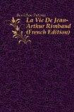 Portada de LA VIE DE JEAN-ARTHUR RIMBAUD (FRENCH EDITION)