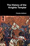 Portada de THE HISTORY OF THE KNIGHTS TEMPLAR BY CHARLES ADDISON (2016-02-22)