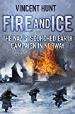 Portada de FIRE AND ICE: THE NAZIS' SCORCHED EARTH CAMPAIGN IN NORWAY BY VINCENT HUNT (2015-02-01)