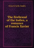 Portada de THE FIREBRAND OF THE INDIES, A ROMANCE OF FRANCIS XAVIER