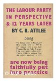 Portada de THE LABOUR PARTY IN PERSPECTIVE-AND TWELVE YEARS LATER ... BEING THE LABOUR PARTY IN PERSPECTIVE ... WITH ... A NEW ... INTRODUCTORY CHAPTER BY FRANCIS WILLIAMS, ETC
