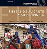 Portada de FIESTAS DE ALICANTE Y SU PROVINCIA: UNA CITA CON LA TRADICIÓN PARA CADA DÍA DEL AÑO. (DESTINO) DE SEGUÍ ASÍN LUIS (2008) TAPA BLANDA