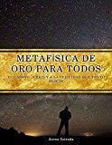 Portada de METAFISICA DE ORO PARA TODOS: TU CAMINO A DIOS Y LA FELICIDAD
