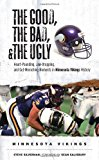 Portada de THE GOOD, THE BAD, & THE UGLY: HEART-POUNDING, JAW-DROPPING, & GUT-WRENCHING MOMENTS FROM MINNESOTA VIKINGS HISTORY BY STEVE SILVERMAN (1-AUG-2007) HARDCOVER