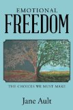 Portada de EMOTIONAL FREEDOM: THE CHOICES WE MUST MAKE BY JANE AULT (2015-09-17)