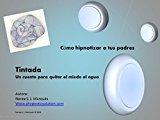 Portada de TINTADA - UN CUENTO TERAPÉUTICO PARA AYUDAR CON EL PROBLEMA DEL MIEDO AL AGUA.: CÓMO HIPNOTIZAR A TUS PADRES (CÓMO HIPNOTIZAR A TUS PADRES. Nº 3)