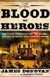 Portada de THE BLOOD OF HEROES: THE 13-DAY STRUGGLE FOR THE ALAMO--AND THE SACRIFICE THAT FORGED A NATION BY DONOVAN, JAMES 1ST (FIRST) EDITION [HARDCOVER(2012/5/15)]