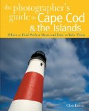 Portada de THE PHOTOGRAPHER'S GUIDE TO CAPE COD & THE ISLANDS: WHERE TO FIND THE PERFECT SHOTS AND HOW TO TAKE THEM BY LINDER, CHRIS (2007) PAPERBACK