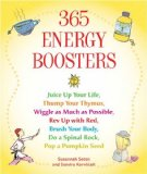 Portada de 365 ENERGY BOOSTERS: JUICE UP YOUR LIFE, THUMP YOUR THYMUS, WIGGLE AS MUCH AS POSSIBLE, REV UP WITH RED, BRUSH YOUR BODY, DO A SPINAL ROCK, POP A PUMPKIN SEED BY SETON, SUSANNAH, KORNBLATT, SONDRA (2005) PAPERBACK