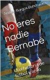Portada de NO ERES NADIE BERNABÉ: UNA HISTORIA DE FÚTBOL Y SEXO