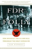 Portada de FDR'S FOLLY: HOW ROOSEVELT AND HIS NEW DEAL PROLONGED THE GREAT DEPRESSION BY POWELL, JIM PUBLISHED BY THREE RIVERS PRESS (2004) PAPERBACK