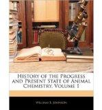 Portada de [( HISTORY OF THE PROGRESS AND PRESENT STATE OF ANIMAL CHEMISTRY, VOLUME 1 )] [BY: WILLIAM B JOHNSON] [FEB-2010]