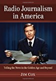 Portada de RADIO JOURNALISM IN AMERICA: TELLING THE NEWS IN THE GOLDEN AGE AND BEYOND BY JIM COX (2013-04-15)