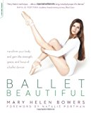 Portada de BALLET BEAUTIFUL: TRANSFORM YOUR BODY AND GAIN THE STRENGTH, GRACE, AND FOCUS OF A BALLET DANCER BY MARY HELEN BOWERS (2012-06-12)