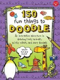 Portada de 150 FUN THINGS TO DOODLE: AN INTERACTIVE ADVENTURE IN DRAWING LIVELY ANIMALS, QUIRKY ROBOTS, AND ZANY DOODADS BY WALTER FOSTER CREATIVE TEAM (2014-05-01)