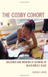Portada de THE COSBY COHORT: BLESSINGS AND BURDENS OF GROWING UP BLACK MIDDLE CLASS (PERSPECTIVES ON A MULTIRACIAL AMERICA) BY CHERISE A. HARRIS (2013-02-14)