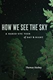 Portada de HOW WE SEE THE SKY: A NAKED-EYE TOUR OF DAY AND NIGHT BY THOMAS HOCKEY (2011-10-15)