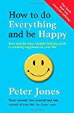 Portada de HOW TO DO EVERYTHING AND BE HAPPY: YOUR STEP-BY-STEP, STRAIGHT-TALKING GUIDE TO CREATING HAPPINESS IN YOUR LIFE BY PETER JONES (2013-01-17)
