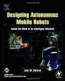 Portada de DESIGNING AUTONOMOUS MOBILE ROBOTS: INSIDE THE MIND OF AN INTELLIGENT MACHINE PAP/CDR EDITION BY HOLLAND, JOHN M. PUBLISHED BY NEWNES (AN IMPRINT OF BUTTERWORTH-HEINEMANN LTD ) (2004)