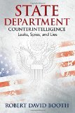 Portada de STATE DEPARTMENT COUNTERINTELLIGENCE: LEAKS, SPIES, AND LIES BY ROBERT D. BOOTH (5-DEC-2014) HARDCOVER