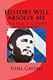 Portada de HISTORY WILL ABSOLVE ME: CASTRO'S COURT ARGUMENT BY FIDEL CASTRO (2015-03-13)