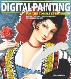 Portada de DIGITAL PAINTING FOR THE COMPLETE BEGINNER: MASTER THE TOOLS AND TECHNIQUES OF THIS EXCITING ART BY CARLYN BECCIA (2012) PAPERBACK