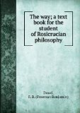 Portada de THE WAY; A TEXT BOOK FOR THE STUDENT OF ROSICRUCIAN PHILOSOPHY