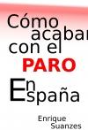 Portada de CÓMO ACABAR CON EL PARO EN ESPAÑA
