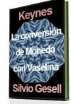 Portada de KEYNES Y GESELL: TEORÍA DE CONVERSIÓN DE MONEDA CON VASELINA.